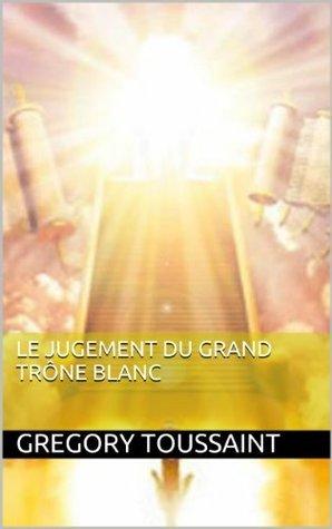 Le Jugement du Grand Trône Blanc  by  Gregory Toussaint