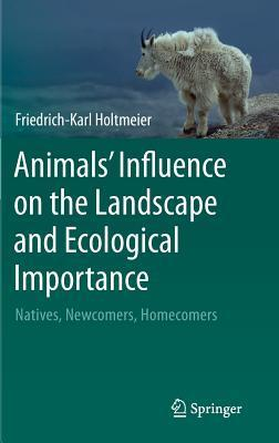 Animals Influence on the Landscape and Ecological Importance: Natives, Newcomers, Homecomers Friedrich-Karl Holtmeier