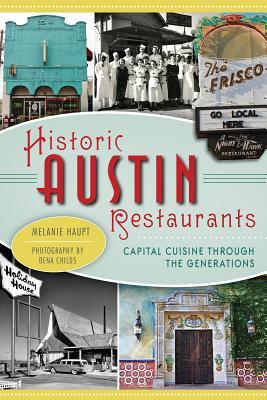 Historic Austin Restaurants: Capital Cuisine Through the Generations Melanie Haupt