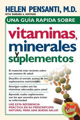 Una Guia Rapida de Vitaminas, Minerales y Suplementos  by  Helen Pensanti
