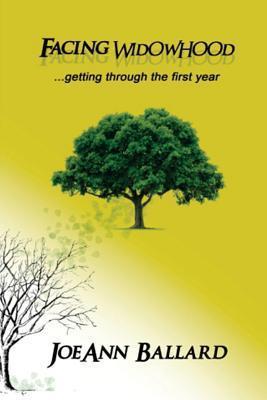 Facing Widowhood: Getting Through the First Year  by  JoeAnn Ballard