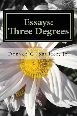Essays: Three Degrees  by  Denver C Snuffer Jr