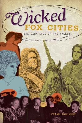 Wicked Fox Cities: The Dark Side of the Valley  by  Frank Anderson