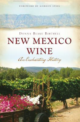 New Mexico Wine: An Enchanting History  by  Donna Blake Birchell