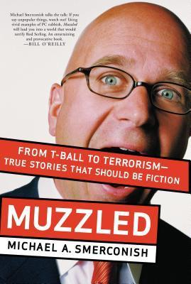 Muzzled: From T-Ball to Terrorism--True Stories That Should Be Fiction  by  Michael A. Smerconish