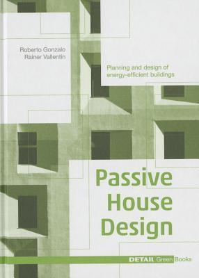 Passive House Design: Planning and Design of Energy-Efficient Buildings  by  Gonzalo Roberto