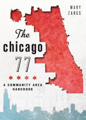 The Chicago 77: A Community Area Handbook Mary Zangs