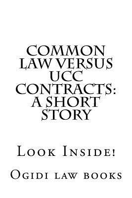 Common Law Versus Ucc Contracts: A Short Story: Look Inside!  by  Ogidi Law Books