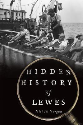 Hidden History of Lewes  by  Michael Morgan