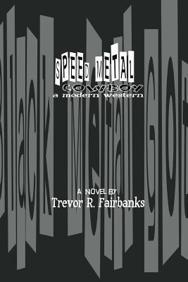 Speed Metal Cowboy: A Modern Western  by  Trevor R Fairbanks