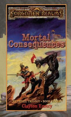 Mortal Consequences (Netheril #3) Clayton Emery