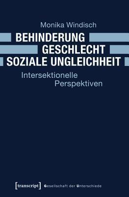Behinderung - Geschlecht - Soziale Ungleichheit: Intersektionelle Perspektiven  by  Monika Windisch