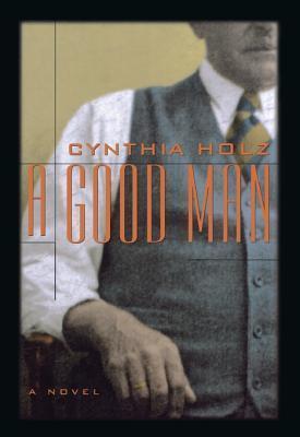 A Good Man: A Novel Cynthia Holz