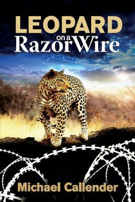 Leopard on a Razor Wire  by  Michael Callender