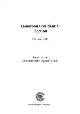 Cameroon Presidential Election, 9 October 2011: Report of the Commonwealth Observer Group  by  Commonwealth Observer Group