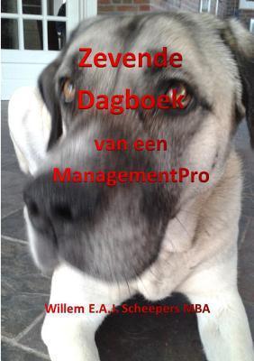 Zevende Dagboek Van Een Managementpro Willem E a J Scheepers