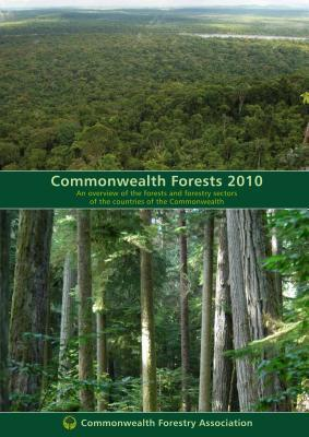 Commonwealth Forests 2010: An Overview of the Forests and Forestry Sectors of the Countries of the Commonwealth  by  Commonwealth Forestry Association