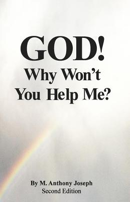 God! Why Wont You Help Me?  by  M. Anthony Joseph
