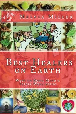 Best Healers on Earth: Ways to Body, Mind & Spirit Well-Being Melvia F Miller