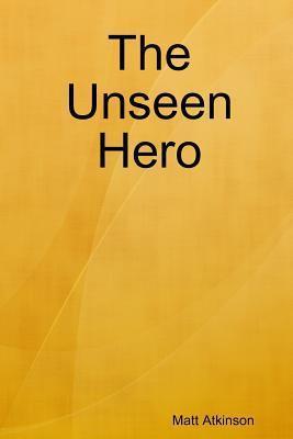 The Unseen Hero  by  Matt Atkinson