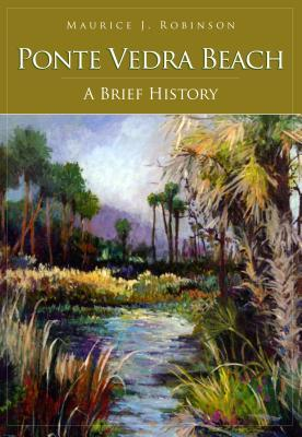Hidden History of Ponte Vedra  by  Maurice J. Robinson