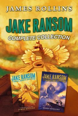 Jake Ransom Complete Collection: The Howling Sphinx, The Skull Kings Shadow James Rollins