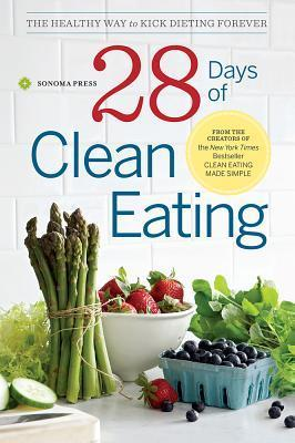 Clean Eating for Every Day: 4 Weeks of Whole Food Recipes and Meal Plans for Healthful Eating  by  Sonoma Press