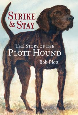 The Story of the Plott Hound: Strike & Stay Bob Plott