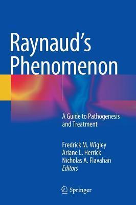 Raynauds Phenomenon: A Guide to Pathogenesis and Treatment Fredrick M. Wigley