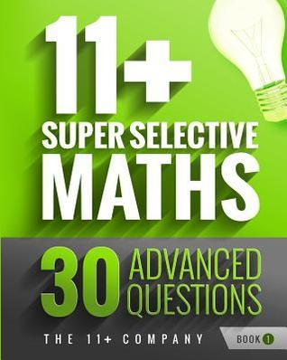 11+ Super Selective Maths: 30 Advanced Questions - Book 1  by  The 11+ Company