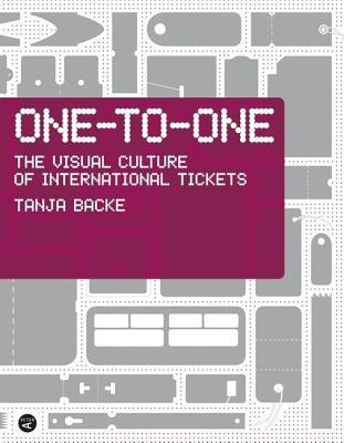 One-To-One: The Visual Culture of International Tickets  by  Tanja Backe