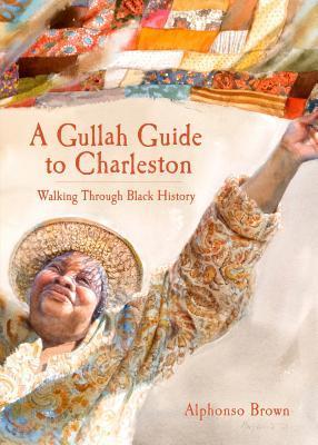 A Gullah Guide to Charleston: Walking Through Black History  by  Alphonso Brown