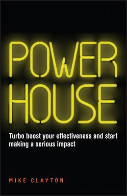 Powerhouse: How to Master the Skills of Efficiency and Effectiveness  by  Mike Clayton
