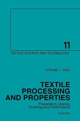 Textile Processing and Properties: Preparation, Dyeing, Finishing and Performance: Preparation, Dyeing, Finishing and Performance T.L. Vigo