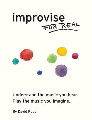 Improvise for Real  by  David Reed