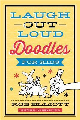 Laugh-Out-Loud Doodles for Kids  by  Rob Elliott