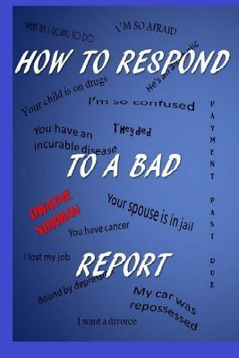 How to Respond to a Bad Report Dwayne Norman