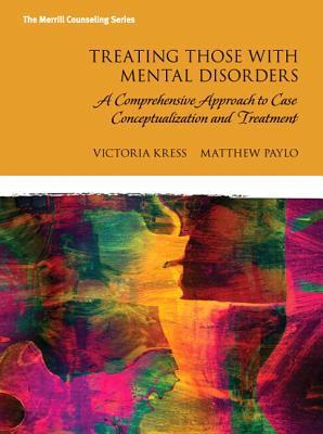 Treating Those with Mental Disorders: A Comprehensive Approach to Case Conceptualization and Treatment, Enhanced Pearson Etext -- Access Card Victoria E Kress