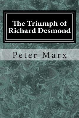 The Triumph of Richard Desmond  by  Peter Marx