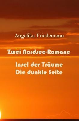 Zwei Nordsee-Romane: Insel Der Traeume - Die Dunkle Seite Angelika Friedemann