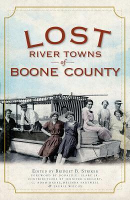 Lost River Towns of Boone County  by  Bridget B. Striker