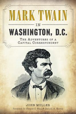 Mark Twain in Washington, D.C.: The Adventures of a Capital Correspondent  by  John Muller