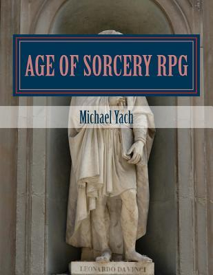 Age of Sorcery RPG: A Fantasy Game of Dwarves, Elves and Magic! Michael Thomas Yach