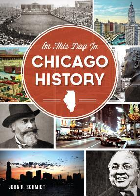 On This Day in Chicago History John R. Schmidt