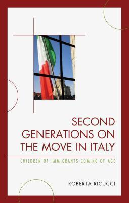Second Generations on the Move in Italy: Children of Immigrants Coming of Age Roberta Ricucci