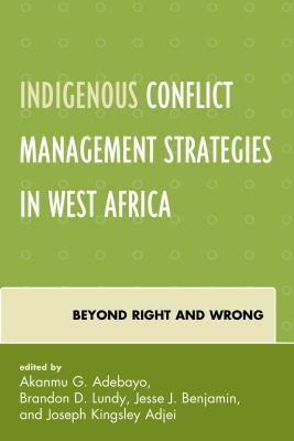 Indigenous Conflict Management Strategies in West Africa: Beyond Right and Wrong Akanmu G. Adebayo
