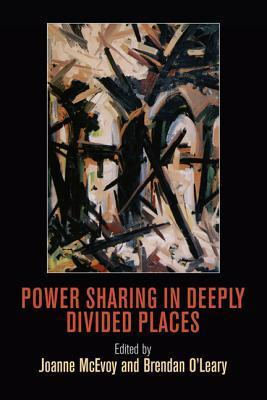 Power Sharing in Deeply Divided Places Joanne McEvoy