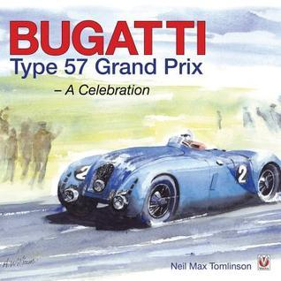 Bugatti Type 57 Grand Prix: A Celebration Neil Max Tomlinson