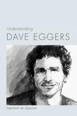 Understanding Dave Eggers Timothy W. Galow
