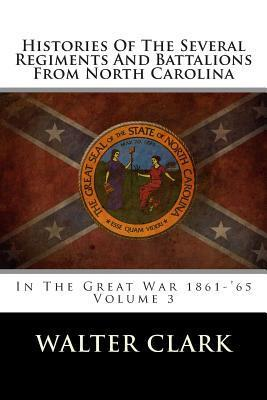 Histories of the Several Regiments and Battalions from North Carolina: In the Great War 1861-65 Walter Clark